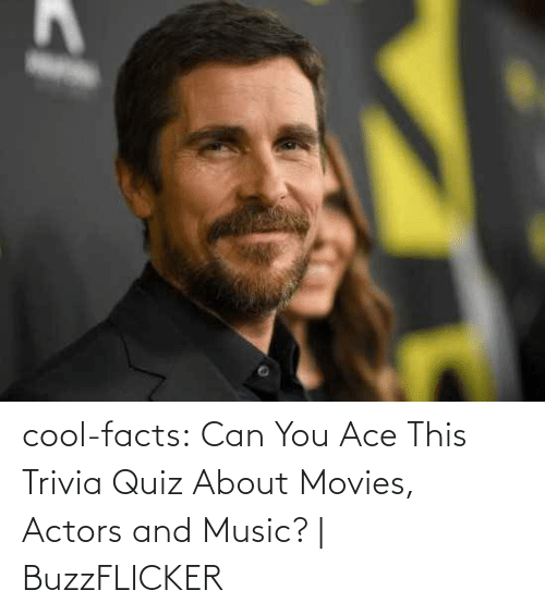 movies: cool-facts:    Can You Ace This Trivia Quiz About Movies, Actors and Music?| BuzzFLICKER