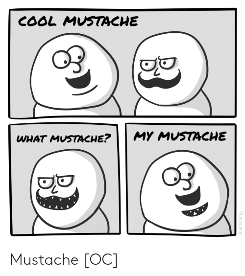 Cool, What, and Mustache: COOL MUSTACHE  MY MUSTACHE  WHAT MUSTACHE?  Чилик Mustache [OC]
