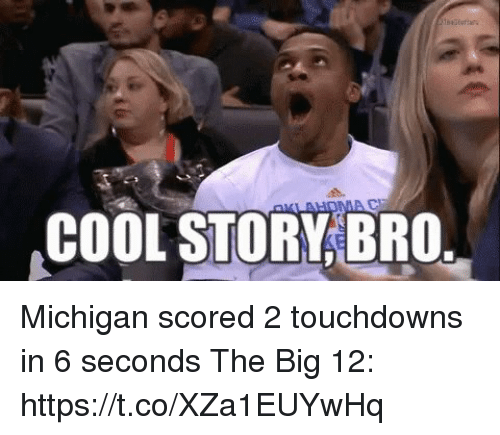 Sports, Cool, and Michigan: COOL STORY BRO Michigan scored 2 touchdowns in 6 seconds   The Big 12: https://t.co/XZa1EUYwHq