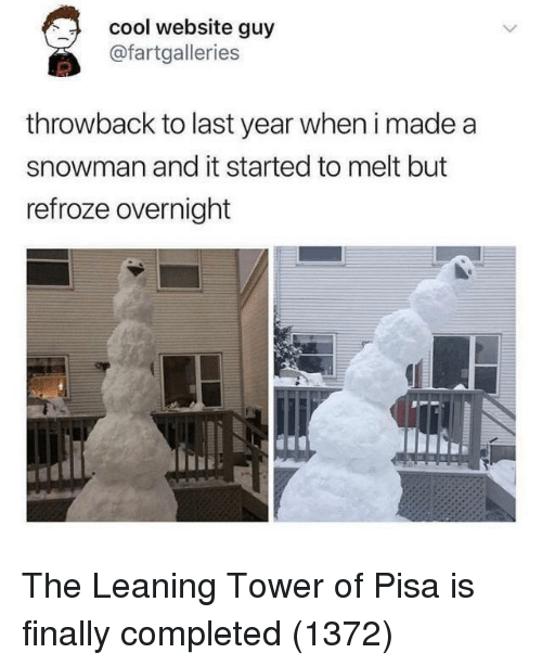 Cool, Website, and Leaning Tower of Pisa: cool website guy  @fartgalleries  throwback to last year when i made a  snowman and it started to melt but  refroze overnight The Leaning Tower of Pisa is finally completed (1372)