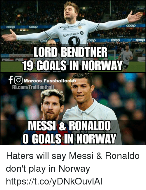 Goals, Memes, and fb.com: coop  coop  SpareBank 0  coog  COOD  LORD BENDTNER  19 GOALS IN NORWAY  0  O Marcos Fussballecke  FB.com/TrollFoothall  MESSI & RONALDO  O GOALS IN NORWAY Haters will say Messi & Ronaldo don't play in Norway https://t.co/yDNkOuvlAl