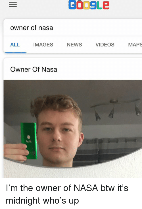 Memes, Nasa, and News: COOSLEe  owner of nasa  ALL  IMAGES  NEws  VIDEOS  MAPS  Owner Of Nasa  boni I'm the owner of NASA btw it's midnight who's up