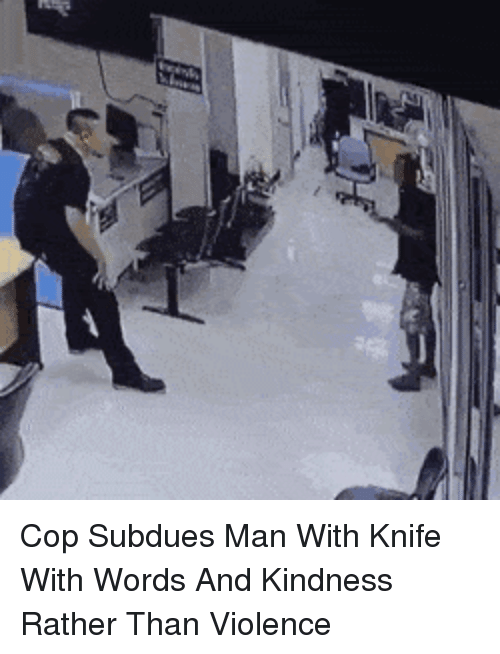 Kindness, Man, and Cop: Cop Subdues Man With Knife With Words And Kindness Rather Than Violence