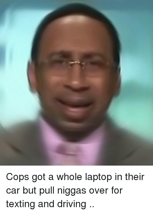 Hood, Laptops, and Texting and Driving: Cops got a whole laptop in their car but pull niggas over for texting and driving ..