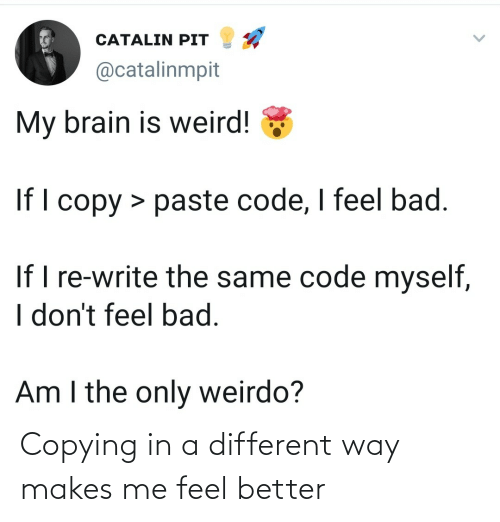 Makes Me: Copying in a different way makes me feel better