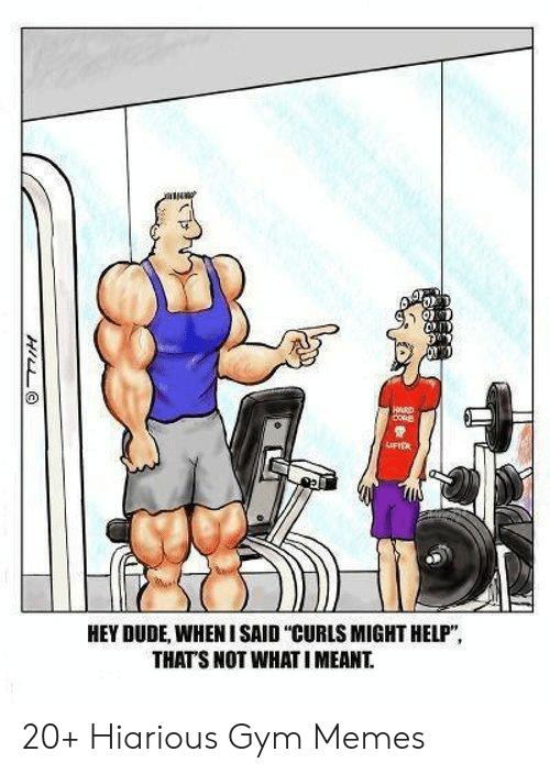 """gym memes: CORE  UFIER  HEY DUDE, WHEN I SAID """"CURLS MIGHT HELP"""",  THAT'S NOT WHATI MEANT.  HILL 20+ Hiarious Gym Memes"""