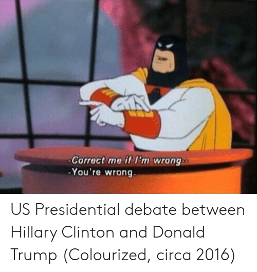 Presidential Debate: Correct me if I'm wrong  -You're wrong US Presidential debate between Hillary Clinton and Donald Trump (Colourized, circa 2016)