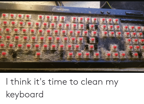 Keyboard, Time, and Corsair: CORSAIR I think it's time to clean my keyboard