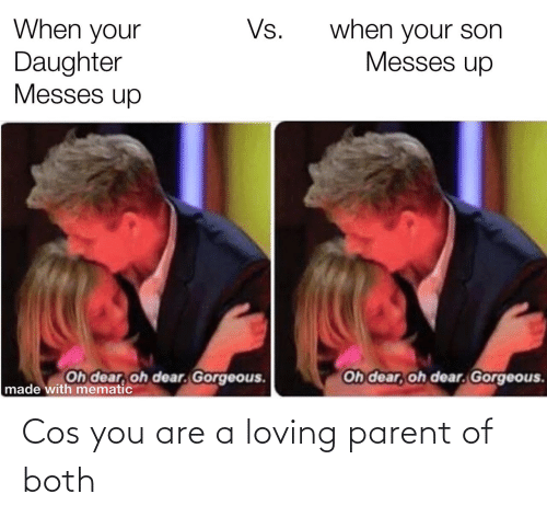 cos: Cos you are a loving parent of both