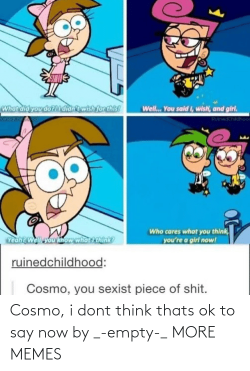 OK: Cosmo, i dont think thats ok to say now by _-empty-_ MORE MEMES