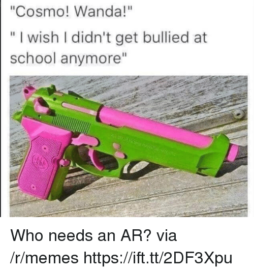 "Memes, School, and Who: ""Cosmo! Wanda!""  "" I wish I didn't get bullied at  WiS  school anymore"" Who needs an AR? via /r/memes https://ift.tt/2DF3Xpu"