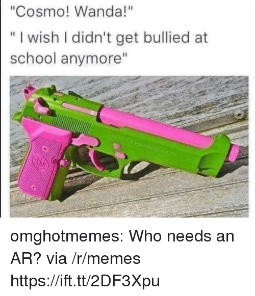 "Memes, School, and Tumblr: ""Cosmo! Wanda!""  "" I wish I didn't get bullied at  WiS  school anymore"" omghotmemes:  Who needs an AR? via /r/memes https://ift.tt/2DF3Xpu"