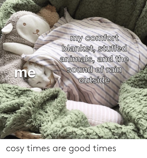 good times: cosy times are good times
