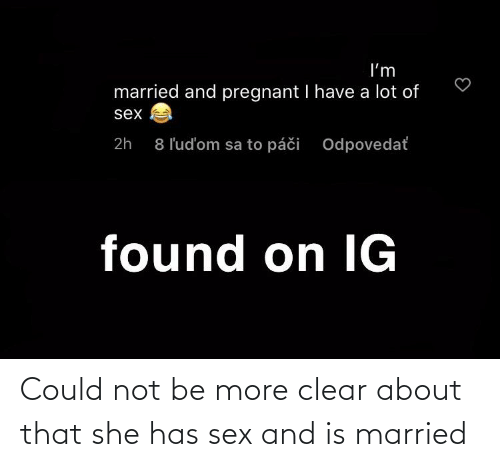 Sex, She, and Clear: Could not be more clear about that she has sex and is married