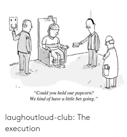 """Popcorn: """"Could you hold our popcorn?  We kind of have a little bet going."""" laughoutloud-club:  The execution"""