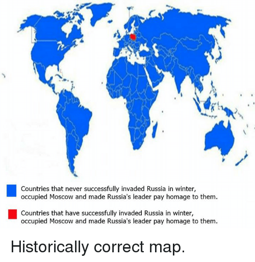 Memes, Winter, and Russia: Countries that never successfully invaded Russia in winter,  occupied Moscow and made Russia's leader pay homage to them.  Countries that have successfully invaded Russia in winter,  occupied Moscow and made Russia's leader pay homage to them. Historically correct map.