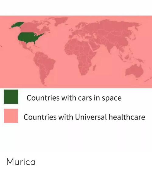 Cars, Space, and Murica: Countries with cars in space  Countries with Universal healthcare Murica