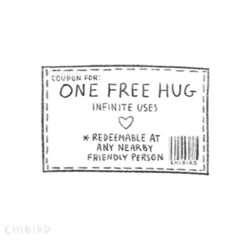 free hug: COUPON FOR:  ONE FREE HUG  NFINITE USES  xREDEEMABLE AT  ANY NEARBY  FRIENDLY PERSON