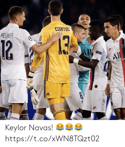 Soccer, All, and Keylor Navas: COURTDIS  MEUNER  13  12  RESMC  All  OR LIVELIMITLE  6 Keylor Navas! 😂😂😂 https://t.co/xWN8TQzt02