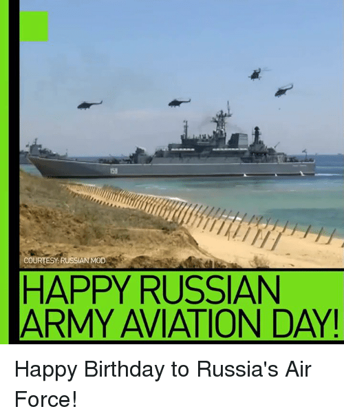 Birthday, Memes, and Army: COURTESY: RUSSIAN MOD  HAPPY RUSSIAN  ARMY AVIATION DAY! Happy Birthday to Russia's Air Force!