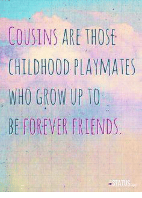 playmates: COUSINS ARE THOS  CHILDHOOD PLAYMATES  WHO GROW UP TO  BE FOREVER FRIENDS