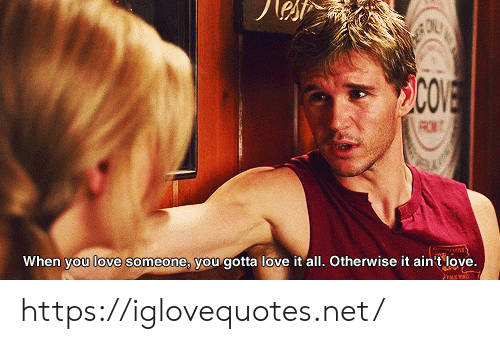 Love, Net, and All: COVE  When you love someone, you gotta love it all. Otherwise it ain't love. https://iglovequotes.net/