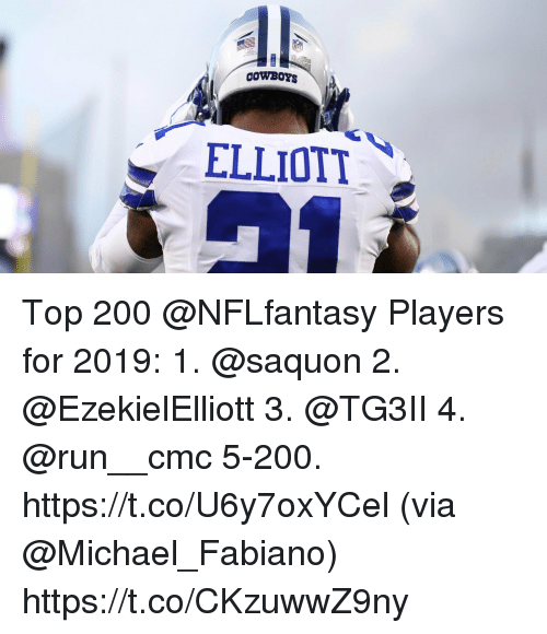 Bailey Jay, Memes, and Run: CowBorS  ELLIOTT Top 200 @NFLfantasy Players for 2019:  1. @saquon  2. @EzekielElliott  3. @TG3II  4. @run__cmc 5-200. https://t.co/U6y7oxYCel (via @Michael_Fabiano) https://t.co/CKzuwwZ9ny