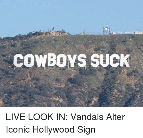 Memes, Cowboy, and Iconic: COWBOYS SUCK LIVE LOOK IN: Vandals Alter Iconic Hollywood Sign