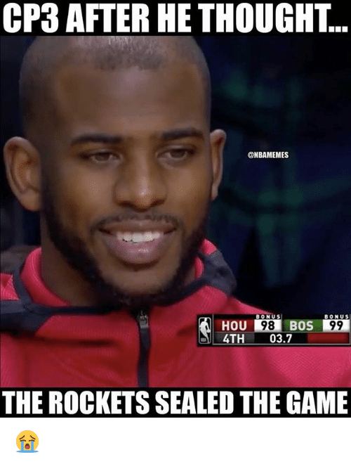 Nba, The Game, and Game: CP3 AFTER HE THOUGHT...  @NBAMEMES  BONUS  BONUS  HOU  4TH 03.7  98BOS 99  THE ROCKETS SEALED THE GAME 😭