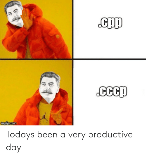 Today, Been, and Day: cpp  CCcp  imgflip.comm Todays been a very productive day