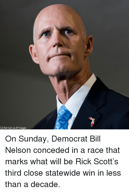 Memes, Images, and Sunday: CQ Roll Call via AP Images On Sunday, Democrat Bill Nelson conceded in a race that marks what will be Rick Scott's third close statewide win in less than a decade.