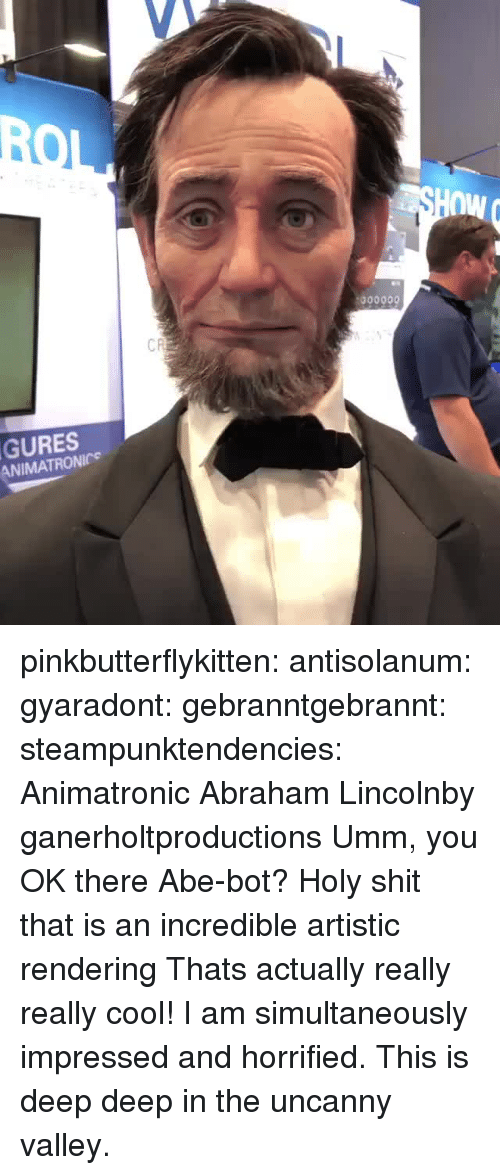 Abraham Lincoln, Shit, and Tumblr: CR  GURES  ANIMATRONICe pinkbutterflykitten:  antisolanum:  gyaradont:  gebranntgebrannt:  steampunktendencies: Animatronic Abraham Lincolnby ganerholtproductions  Umm, you OK there Abe-bot?     Holy shit that is an incredible artistic rendering  Thats actually really really cool!  I am simultaneously impressed and horrified. This is deep deep in the uncanny valley.