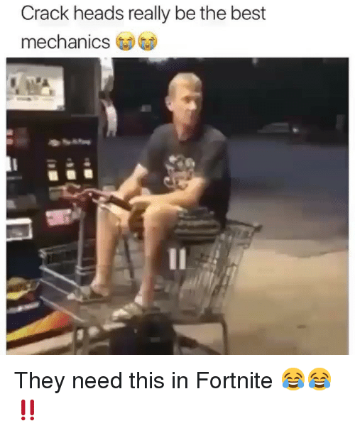 Funny, Best, and Crack: Crack heads really be the best  mechanics They need this in Fortnite 😂😂‼️