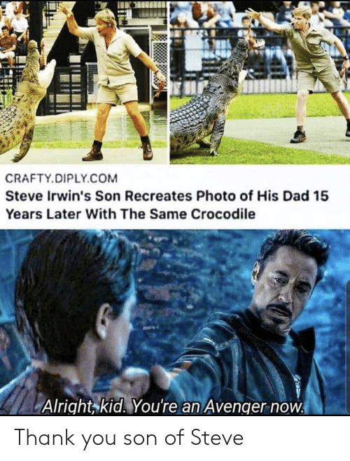 bond: CRAFTY.DIPLY.COM  Steve Irwin's Son Recreates Photo of His Dad 15  Years Later With The Same Crocodile  @Manuel Bond  Alright kid. You're an Avenger now Thank you son of Steve