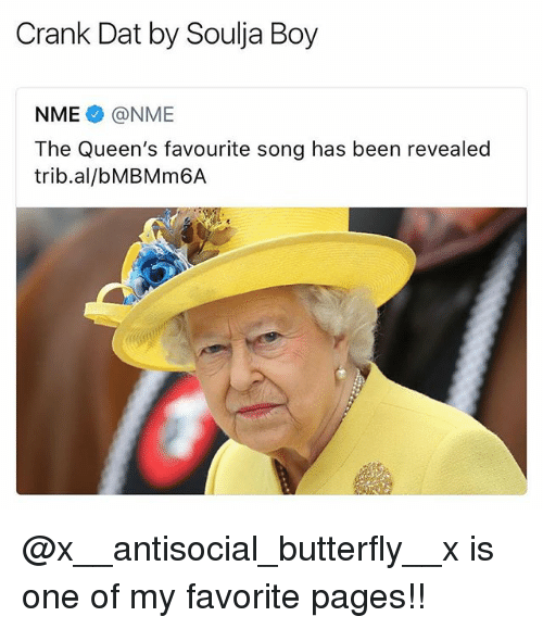 Soulja Boy, Butterfly, and Antisocial: Crank Dat by Soulja Boy  NME @NME  The Queen's favourite song has been revealed  trib.al/bMBMm6A @x__antisocial_butterfly__x is one of my favorite pages!!