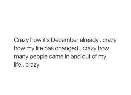 Crazy, Life, and How: Crazy how it's December already.. crazy  how my life has changed.. crazy how  many people came in and out of my  life.. crazy