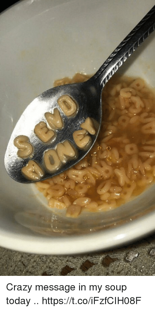 Crazy, Funny, and Today: Crazy message in my soup today .. https://t.co/iFzfCIH08F