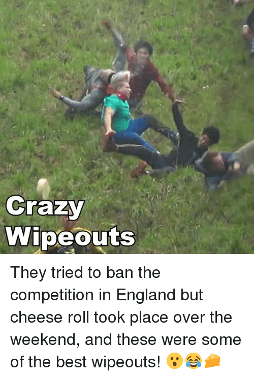 Crazy, England, and Memes: Crazy  Wipeouts They tried to ban the competition in England but cheese roll took place over the weekend, and these were some of the best wipeouts! 😮😂🧀