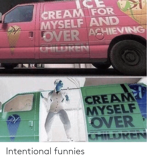 Children, Cream, and For: CREAM FOR  MYSELF AND  OVER ACHIEVING  CHILDREN  CREAM  MYSELF  OVER  CHILDREN Intentional funnies