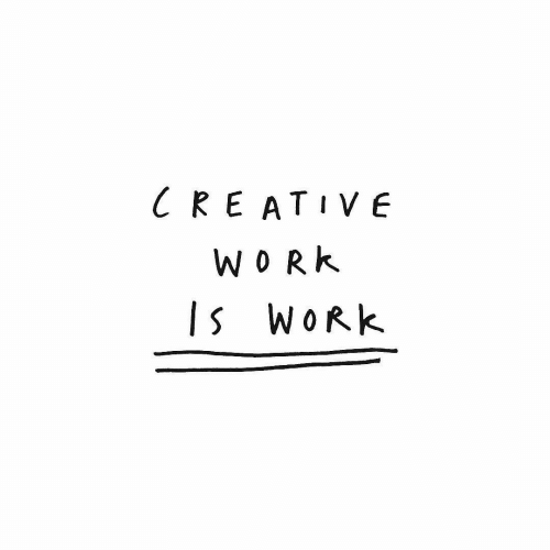 Work and Creative: CREATIVE  WORK  IS WORK