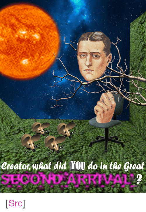 """Reddit, Com, and War: Creato, what did YOU do in tie Gieat  SECOND ARRIVAL <p>[<a href=""""https://www.reddit.com/r/surrealmemes/comments/8aty8g/poster_from_the_great_ne0x62v_war/"""">Src</a>]</p>"""