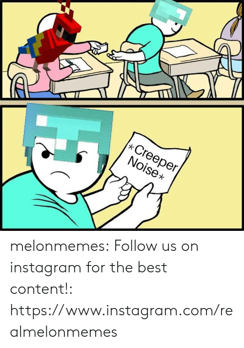 Instagram, Tumblr, and Best: Creeper  Noise melonmemes:  Follow us on instagram for the best content!: https://www.instagram.com/realmelonmemes