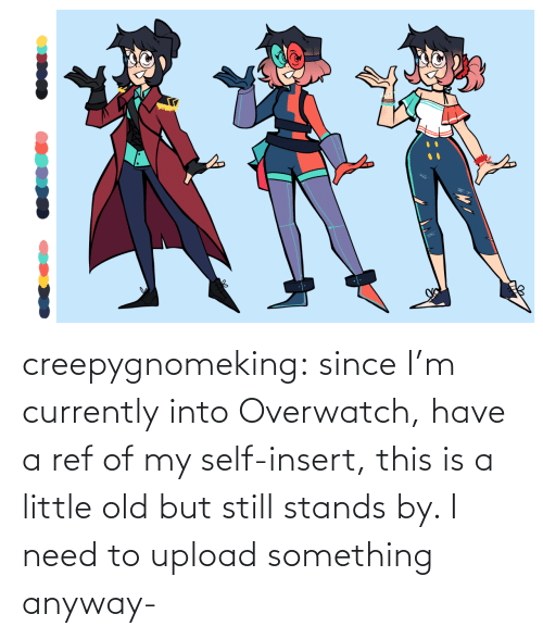 Removing: creepygnomeking:  since I'm currently into Overwatch, have a ref of my self-insert, this is a little old but still stands by. I need to upload something anyway-