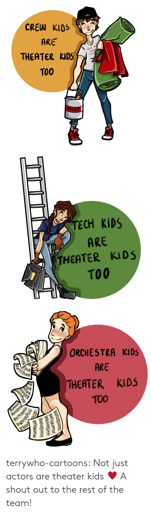 Ared: CREW KIOS  ARE  THEATER KIDS  TO0  wo  PAINT   TECH KIDS  ARE  THEATER KIDS  TO0   ORCHESTRA KIDS  ARE  THEATER KIDS  TOO terrywho-cartoons: Not just actors are theater kids ♥️ A shout out to the rest of the team!