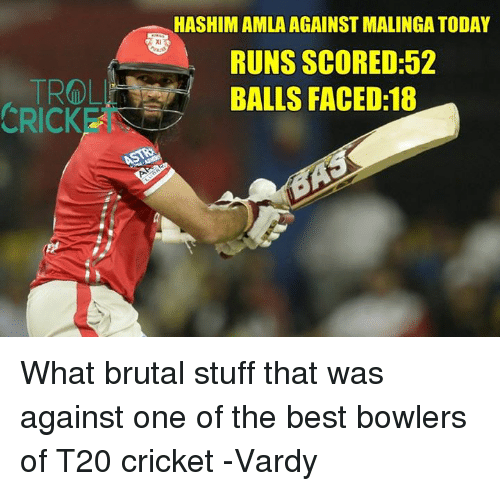 Memes, Best, and Cricket: CRICK  HASHIM AMLA AGAINST MALINGATODAY  RUNS SCORED:52  BALLS FACED:18 What brutal stuff that was against one of the best bowlers of T20 cricket   -Vardy