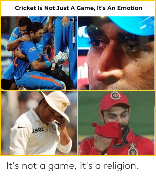 Memes, Cricket, and Game: Cricket Is Not Just A Game, It's An Emotion  AHARA It's not a game, it's a religion.