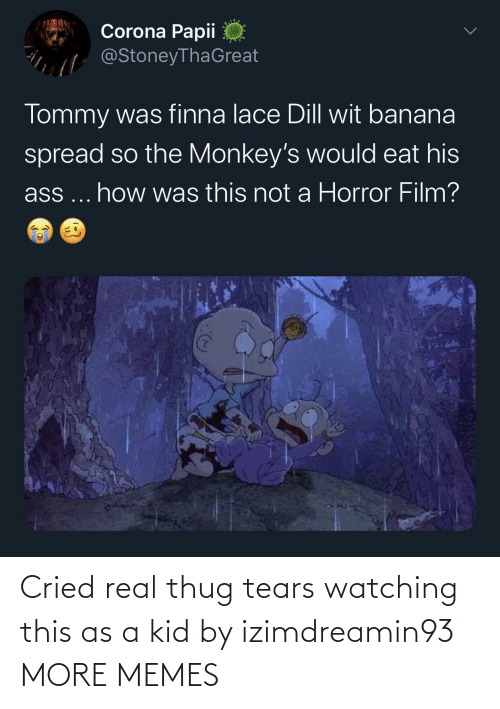 tears: Cried real thug tears watching this as a kid by izimdreamin93 MORE MEMES
