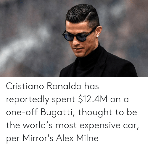 mirrors: Cristiano Ronaldo has reportedly spent $12.4M on a one-off Bugatti, thought to be the world's most expensive car, per Mirror's Alex Milne