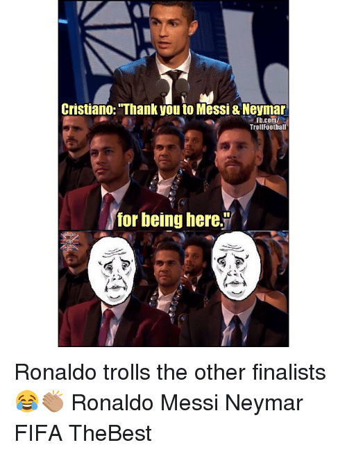 """Fifa, Memes, and Neymar: Cristiano: """"Thank you to Messi& Neyman  Fb.com/  TrollFootball  for being here. Ronaldo trolls the other finalists 😂👏🏽 Ronaldo Messi Neymar FIFA TheBest"""