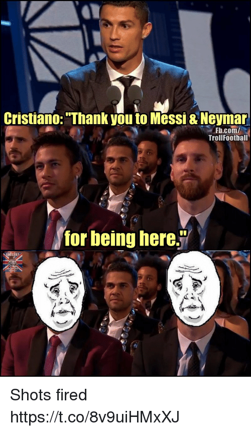 """Memes, Neymar, and Thank You: Cristiano: """"Thank you to Messi & Neymar  Fb.com/  TrollFoothall  for heing here.  OCCER? Shots fired https://t.co/8v9uiHMxXJ"""